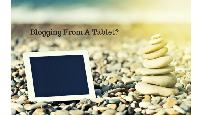 Blogging From Your Tablet – The Ins and Outs