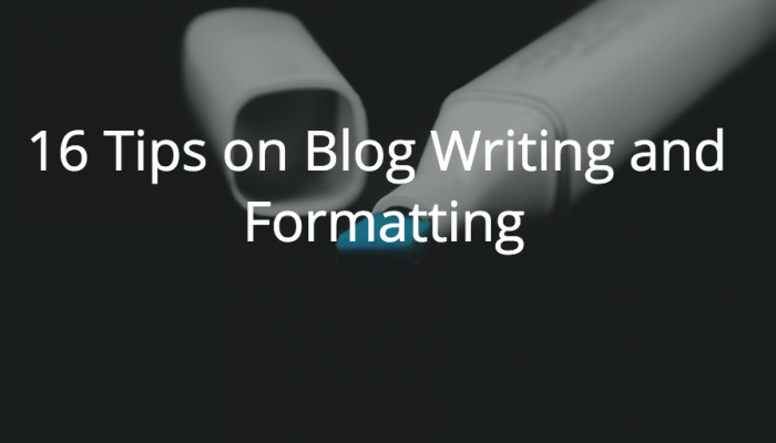 16 Tips on Blog Writing and Formatting