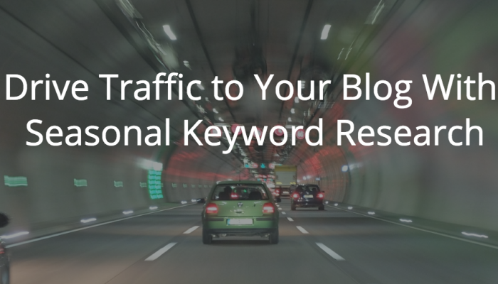 Drive Traffic to Your Blog With Seasonal Keyword Research