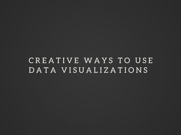 Creative Ways To Use Data Visualizations