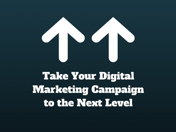 Take Your Digital Marketing Campaign to the Next Level