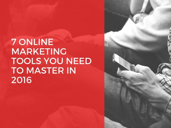 7 Online Marketing Tools You Need to Master in 2016