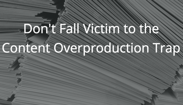 Don't Fall Victim to the Content Overproduction Trap