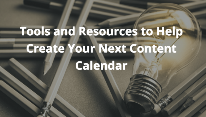 Tools and Resources to Help Create Your Next Content Calendar