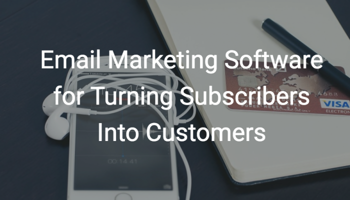 Top 3 Email Marketing Software for Turning Subscribers Into Customers
