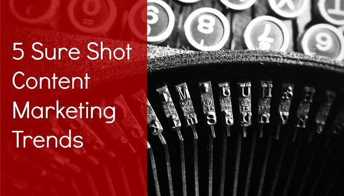 5 Sure Shot Content Marketing Trends to Follow
