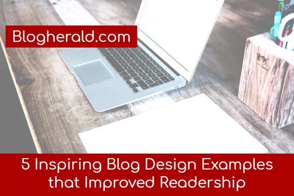 5 Inspiring Blog Design Examples that Improved Readership