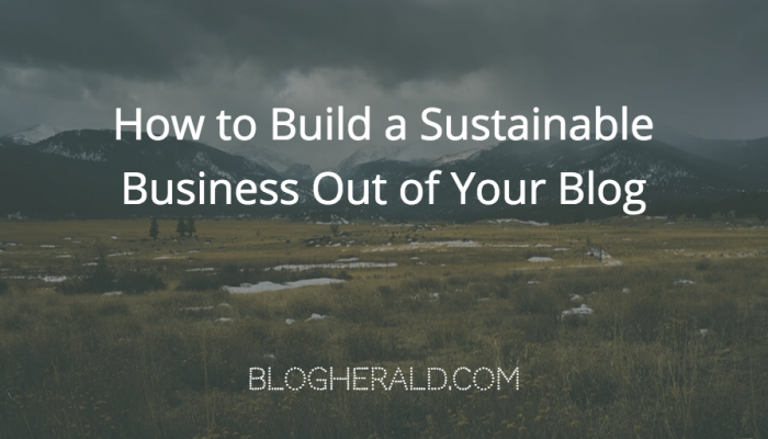How to Build a Sustainable Business Out of Your Blog