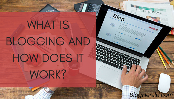 What is Blogging and How Does It Work?