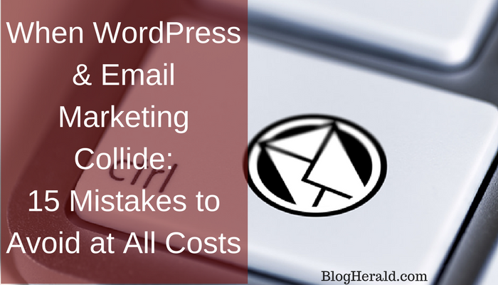 When WordPress & Email Marketing Collide: 15 Mistakes to Avoid at All Costs