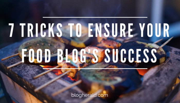 7 Tricks to Ensure Your Food Blog's Success
