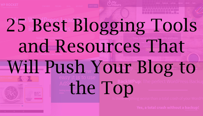 25 Best Blogging Tools and Resources That Will Push Your Blog to the Top