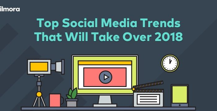 Social Media Trends That Will Be Thriving in 2018