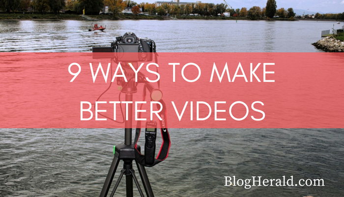 9 Ways You Can Make Videos Better
