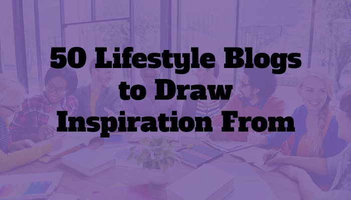 50 Lifestyle Blogs to Draw Inspiration From